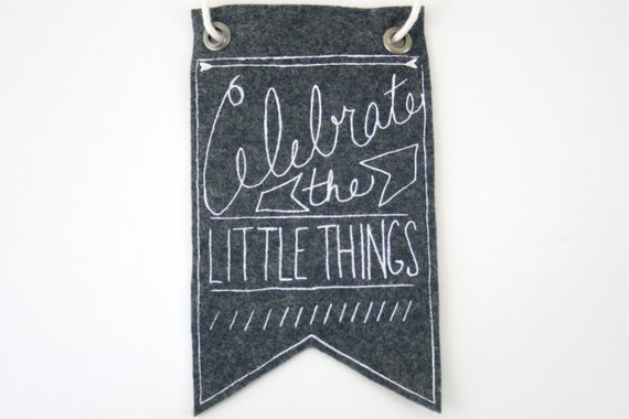 Mini-Banner wall hanging, Celebrate the Little Things, gray wool blend felt, screen print in white ink