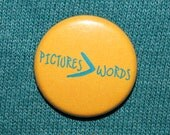 PICTURES (are greater than) WORDS - pinback button