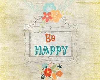 Be Happy, Kids and Baby Decor, Inspirational Art, Wall Decor.Positive Nature and Floral Print, Digital Download