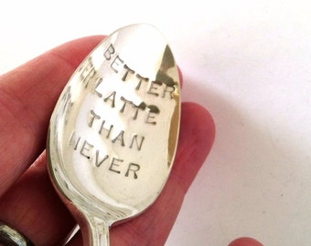 Hand Stamped Spoon, Better Latte Than Never