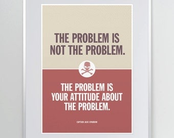 The problem is not the problem... Jack Sparrow Quote. Pirate Quote. Typographic Print. Wall Art. offizina.