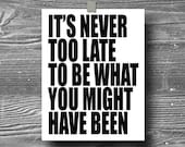 its never too late typographic art print quote poster inspirational black white typography 8x10 home decor motivational