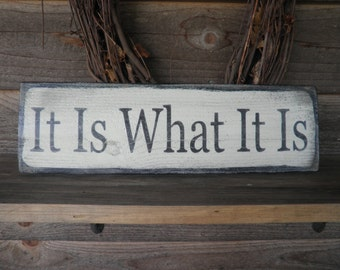 It Is what it is. wood sign , funny sign, inspirational sign, hand painted sign. distressed sign, primitive home decor, humorous sign