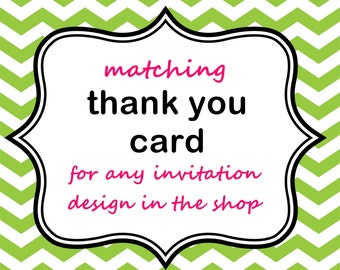 Add a matching Printable Thank You Card to any Invitation: Choice of flat or folded