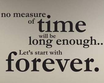 """Twilight quote """"No measure of time will be long enough...Lets start with forever."""" Wall Art Vinyl Decal Edward Jacob Bella"""