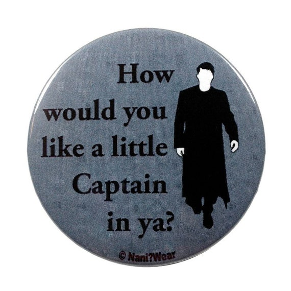 10 Doctor and Torch wood Captain Jack Button: How would you Like a little Captain