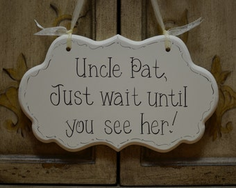 Uncle Just wait until you see her! - Hand Painted Wooden Cottage Chic Wedding Sign - Ring Bearer - Flower Girl - Ceremony Decor
