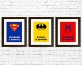 ADOPTION GIFT - Superheros: Superman was adopted, Batman was adopted, and Spiderman was adopted prints