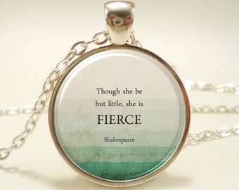 Though She Be But Little, She Is Fierce, Inspirational Quote Necklace, Shakespeare Jewelry (1772S1IN)
