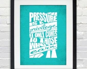 Pressure is a Privilege - It Only Comes to Those Who Earn It