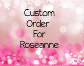 Custom Order for Roseanne