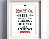 Valentines day gift for him men Parks and Recreation show quote Ron Swanson Quote poster Never Half Ass 2 Things poster Parks & Rec quote
