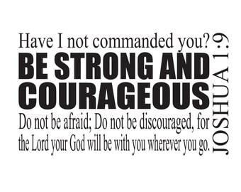 Joshua 1:9  Have I not commanded you Do not be afraid do not be discouraged Bible Verse Scripture Vinyl wall decal JOS1V9-0004