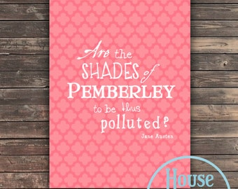 Are the shades of Pemberley to be thus polluted PINK - Jane Austen Quote - Printable PDF