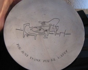 Highly polished Stainless 6 inch plate  by Delima Company - Banka Tin - You Just Think you're Happy