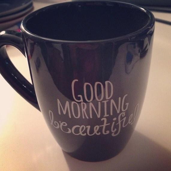 Good Morning Beautiful Mug By Simplyburfict On Etsy