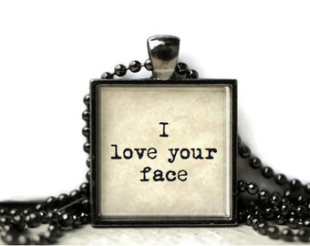 I love your face resin necklace or keychain word jewelry