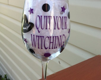 Quit your Witching Halloween Wine Glass, Cute Halloween Glass, Witch Halloween Party Glass