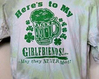 St. Paddy's Day-Here's To My Girlfriends Tee Shirt Tie Dyed Vintage-Irish Beer Toast-Here's To My GIRLFRIEND'S-May They Never Meet