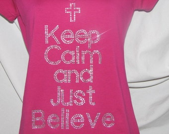 Keep Calm and Just Believe T Shirt