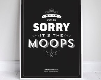 Its the Moops - Seinfeld Poster - George Costanza Quote - Home Decor  - 11 x 17 // 18 x 24 // 24 x 36