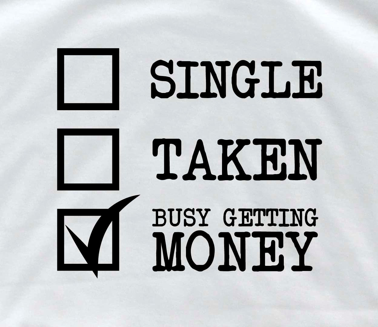 Get Money Quotes: Single Taken Busy Getting Money Personalized T Shirt Single T
