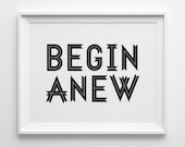 Begin Anew Inspirational Print, Motivational Wall Decor, Modern Office Art, Black and White Art, Motivational Quote, Positive Affirmation