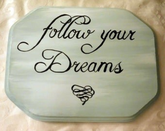 follow your Dreams - Hand Painted on Sign
