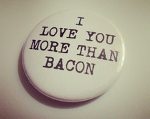 Cute Funny I Love You More Than Quotes : LOVE you more than BACON quote badge pin brooch // funny humor ...
