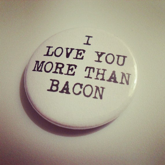 I Love You More Than Quotes Funny: I LOVE You More Than BACON Quote Badge Pin Brooch // Funny