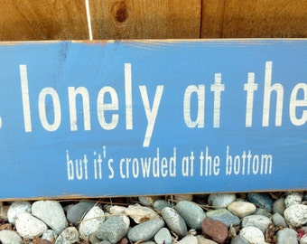 It's lonely at the top but it's crowded at the bottom - humorous saying
