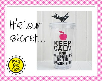 Personalized Acrylic Cup Md - Teacher Appreciation Gift, Keep Calm and Pretend It's on the Lesson Plan for Teachers, Acrylic Cup BPA FREE