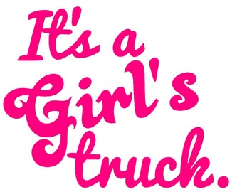 It's a Girl's Truck Custom Die Cut Vinyl Decal Sticker - Choose your Color and Size