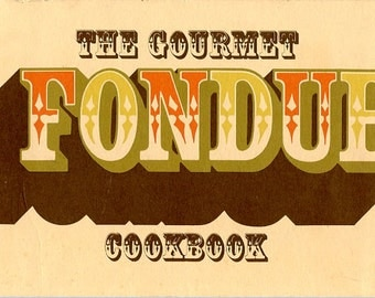 The Gourmet Fondue Cookbook, by Carmel B. Reingold, with recipes by William I. Kaufman, 1970