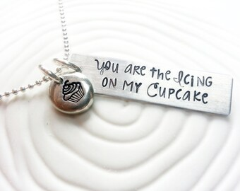 You Are The Icing On My Cupcake - Hand Stamped, Personalized Necklace - Cupcake Jewelry