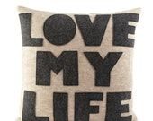 """LOVE MY LIFE - recycled felt applique pillow 16""""x 16"""""""