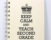 Second Grade Teacher Journal Notebook Diary - Keep Calm and Teach Second Grade - Small Notebook 5.5 x 4.25 Inches - Ivory