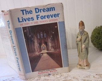 vintage The Dream Lives Forever, The Story of Saint Patrick's Cathedral by Katherine Burton, First Edition (c) 1960 HC DJ New York City