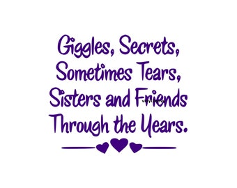 Giggles Secrets Sometimes Tears Sisters and Friends Through the Years - Wall Decal - Vinyl Wall Decals, Wall Decor, Sticker, Sister Decor