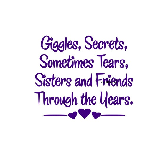 Giggles Secrets Sometimes Tears Sisters And Friends Through