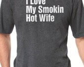 Husband Gift I Love My Smoking Hot Wife MENS T shirt Wedding Gift Tshirt Dad Gift Cool Shirt Father's Day