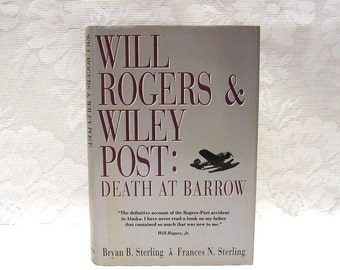 Will Rogers and Wiley Post - Death at Barrow - by Bryan B Sterling and Frances N Sterling - Dual Biography - copyright 1993
