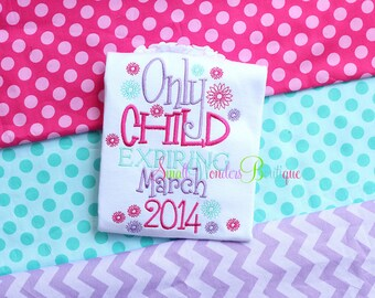 Only Child Expiring March 2014 Embroidered Shirt - Sibling Shirt - Big Sister Shirt - Birth Announcement - Only Child 2014 Shirt