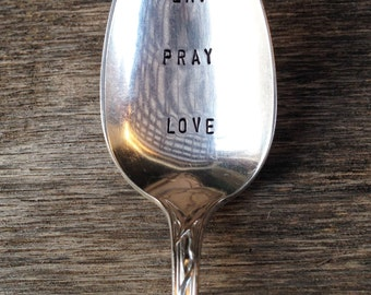 EAT PRAY LOVE - Upcycled Vintage Silverware Spoon hand stamped