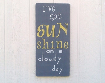 I've Got Sunshine On A Cloudy Day Rustic Wood Sign Hand Painted Yellow Gray and White