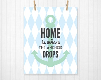 Home is where the Anchor Drops, Anchor, Nautical, Anchor Print, Typography, Love, Home Decor, Anchor Decoration, Nautical Theme - 8x10