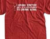 Coffee T-Shirt Wine T-Shirt I Drink Coffee Until It's Acceptable To Drink Wine Gifts for Mom Screen PrintedT Shirt Mens Ladies Womens