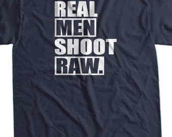 Real Men Shoot Raw Photography Photographer d  funny tshirt  Geek Nerd Cool Art Screen PrinteT-Shirt Mens Ladies Womens