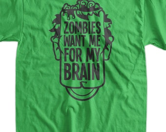 Zombies Want Me For My Brains Screen Printed T-Shirt Tee Shirt T Shirt Mens Ladies Womens Youth Kids Funny Geek