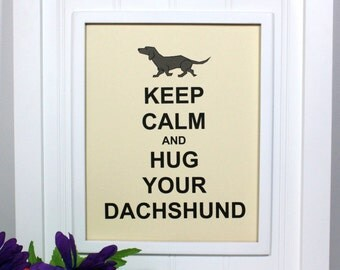 Dachshund Keep Calm Poster - 8 x 10 Art Print - Keep Calm and Hug Your Dachshund - Shown in French Vanilla - Buy 2 Posters, Get a 3rd Free